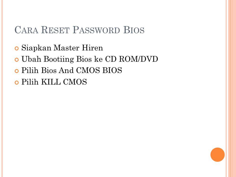 C ARA R ESET P ASSWORD B IOS Siapkan Master Hiren Ubah Bootiing Bios ke CD ROM/DVD Pilih Bios And CMOS BIOS Pilih KILL CMOS
