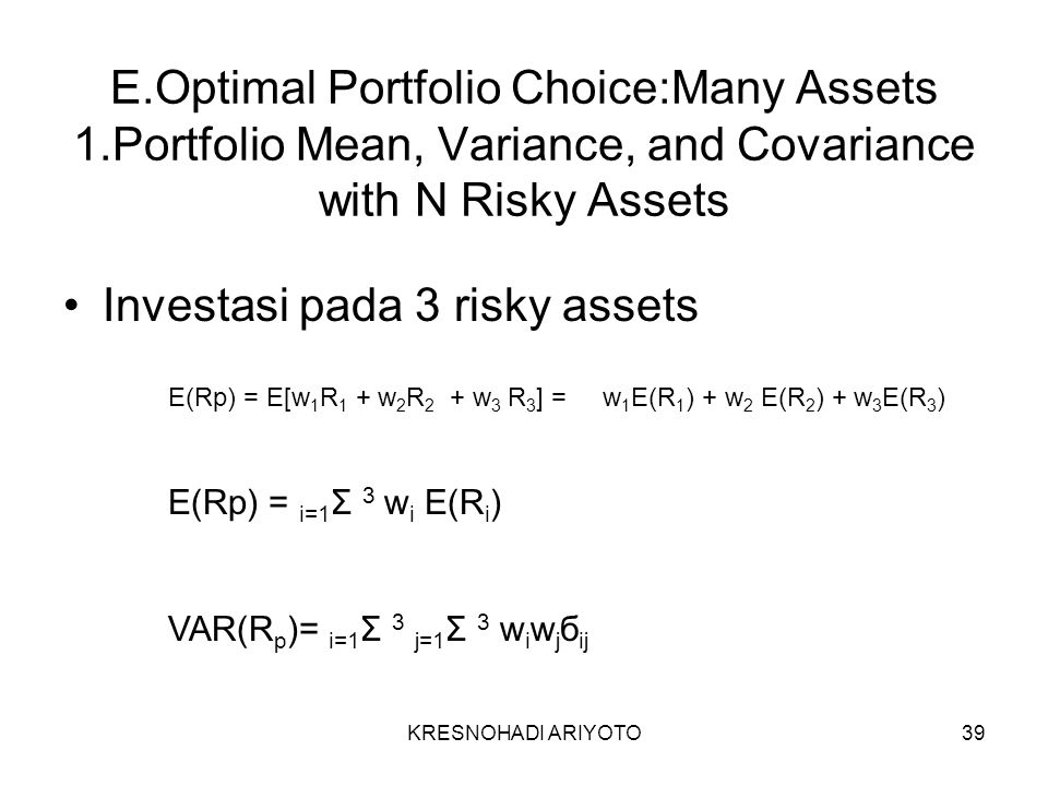 KRESNOHADI ARIYOTO39 E.Optimal Portfolio Choice:Many Assets 1.Portfolio Mean, Variance, and Covariance with N Risky Assets Investasi pada 3 risky asse