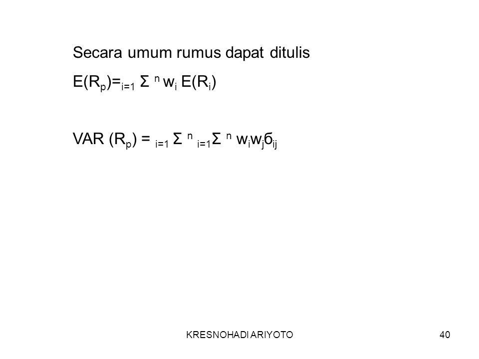 KRESNOHADI ARIYOTO40 Secara umum rumus dapat ditulis E(R p )= i=1 Σ n w i E(R i ) VAR (R p ) = i=1 Σ n i=1 Σ n w i w j б ij