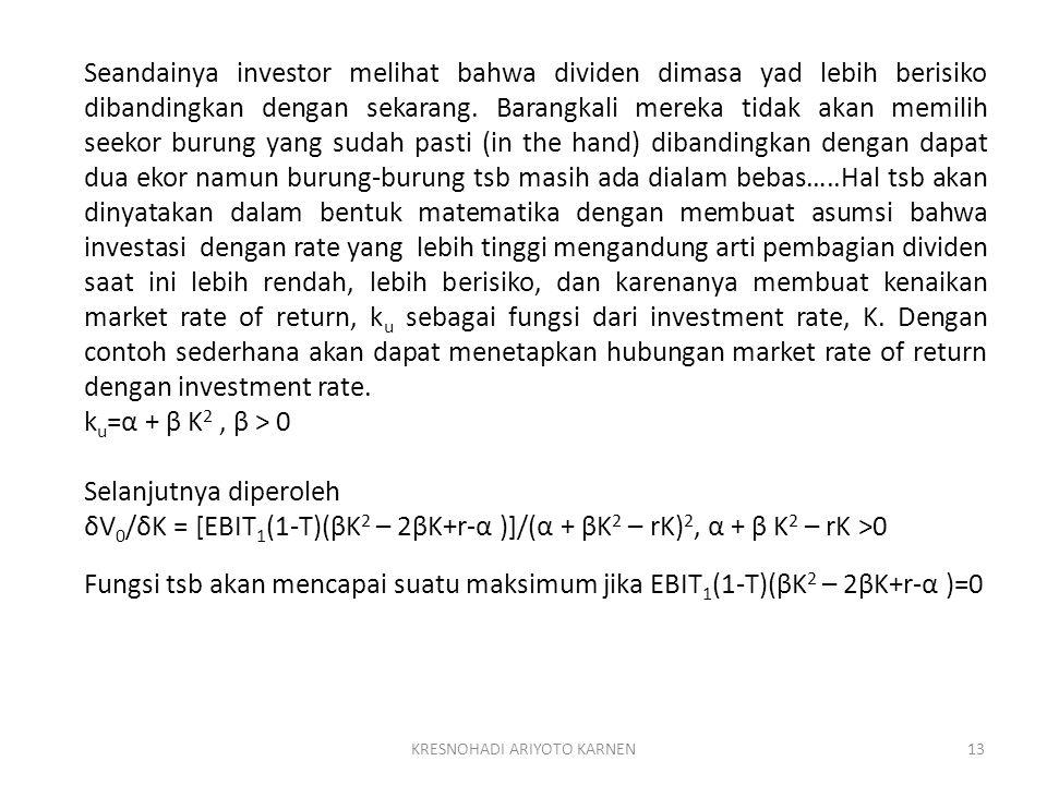 KRESNOHADI ARIYOTO KARNEN13 Seandainya investor melihat bahwa dividen dimasa yad lebih berisiko dibandingkan dengan sekarang. Barangkali mereka tidak