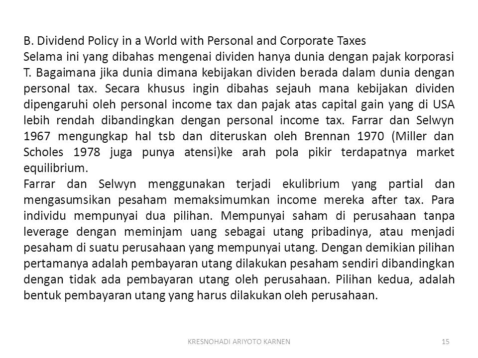 KRESNOHADI ARIYOTO KARNEN15 B. Dividend Policy in a World with Personal and Corporate Taxes Selama ini yang dibahas mengenai dividen hanya dunia denga