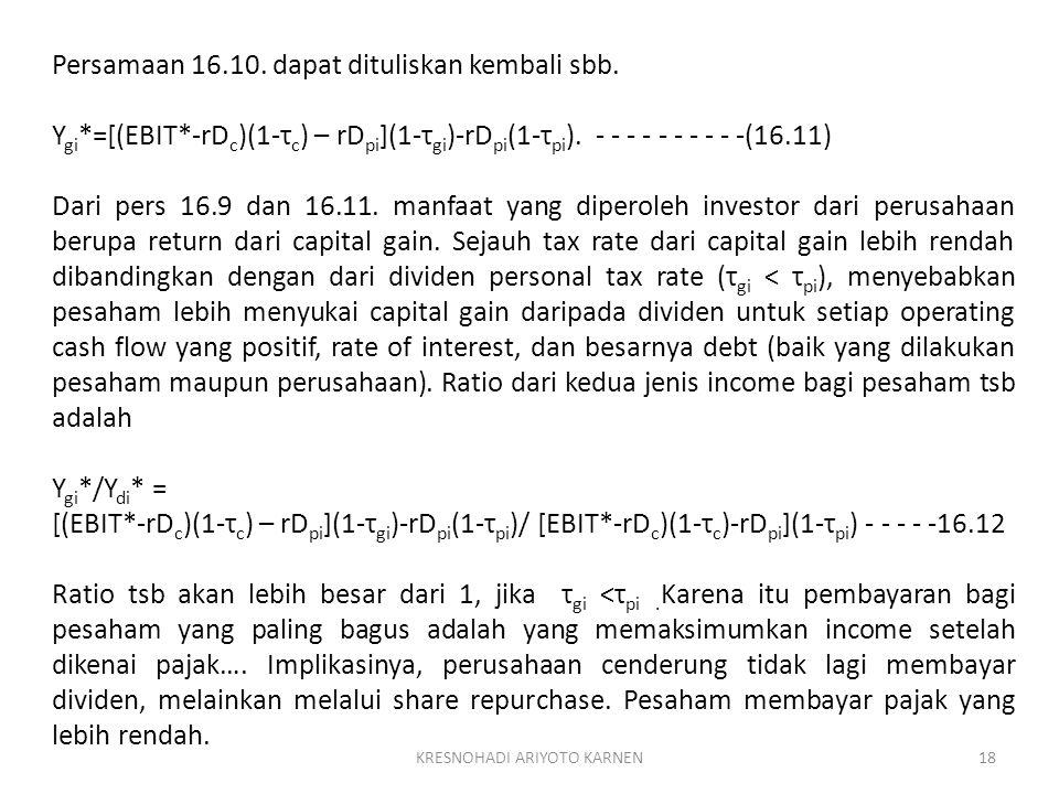 KRESNOHADI ARIYOTO KARNEN18 Persamaan 16.10. dapat dituliskan kembali sbb. Y gi *=[(EBIT*-rD c )(1-τ c ) – rD pi ](1-τ gi )-rD pi (1-τ pi ). - - - - -