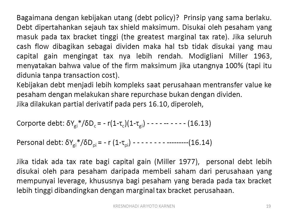 KRESNOHADI ARIYOTO KARNEN19 Bagaimana dengan kebijakan utang (debt policy)? Prinsip yang sama berlaku. Debt dipertahankan sejauh tax shield maksimum.