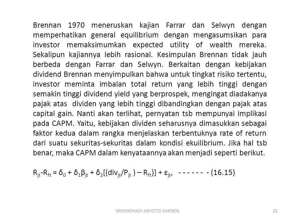 KRESNOHADI ARIYOTO KARNEN21 Brennan 1970 meneruskan kajian Farrar dan Selwyn dengan memperhatikan general equilibrium dengan mengasumsikan para invest
