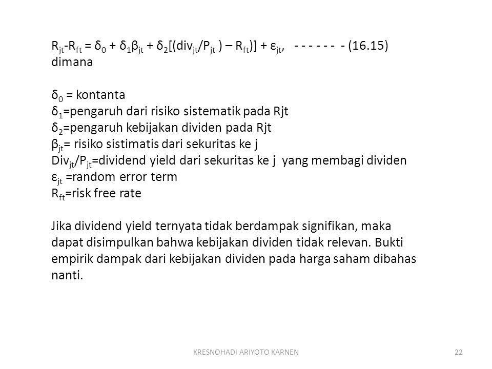 KRESNOHADI ARIYOTO KARNEN22 R jt -R ft = δ 0 + δ 1 β jt + δ 2 [(div jt /P jt ) – R ft )] + ε jt, - - - - - - - (16.15) dimana δ 0 = kontanta δ 1 =peng