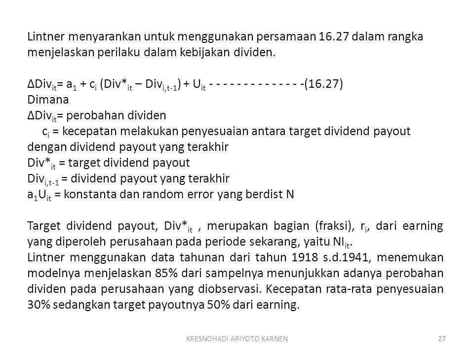 KRESNOHADI ARIYOTO KARNEN27 Lintner menyarankan untuk menggunakan persamaan 16.27 dalam rangka menjelaskan perilaku dalam kebijakan dividen. ΔDiv it =
