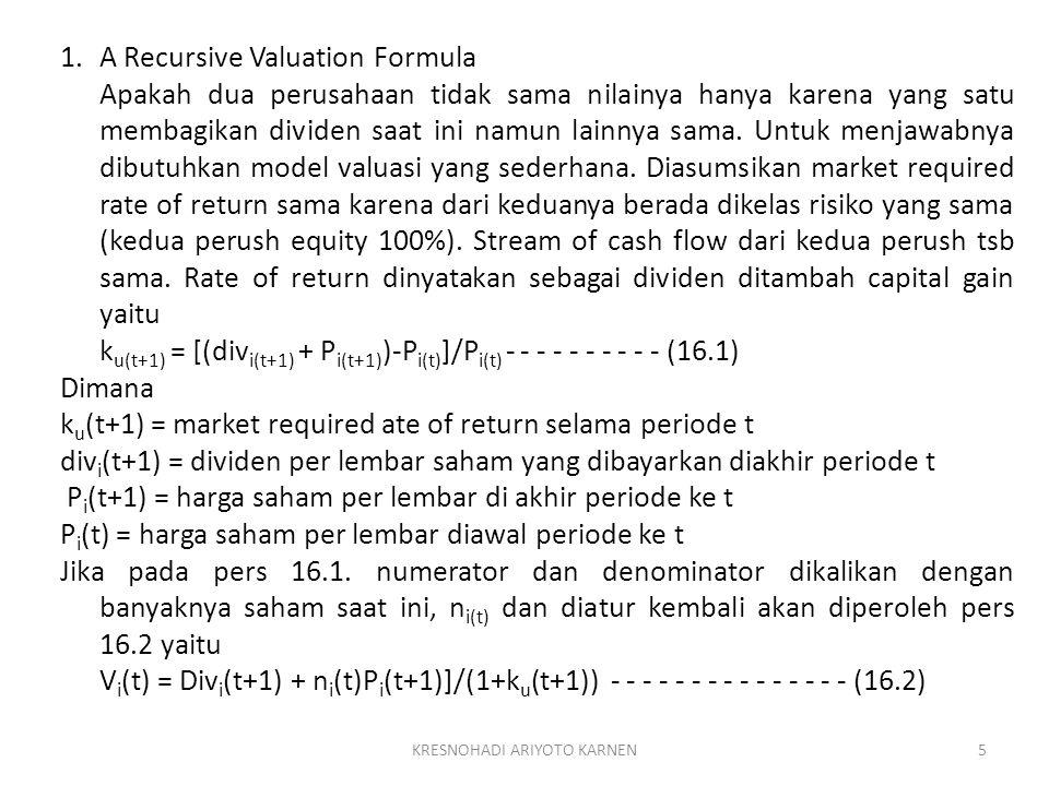 5KRESNOHADI ARIYOTO KARNEN 1.A Recursive Valuation Formula Apakah dua perusahaan tidak sama nilainya hanya karena yang satu membagikan dividen saat in