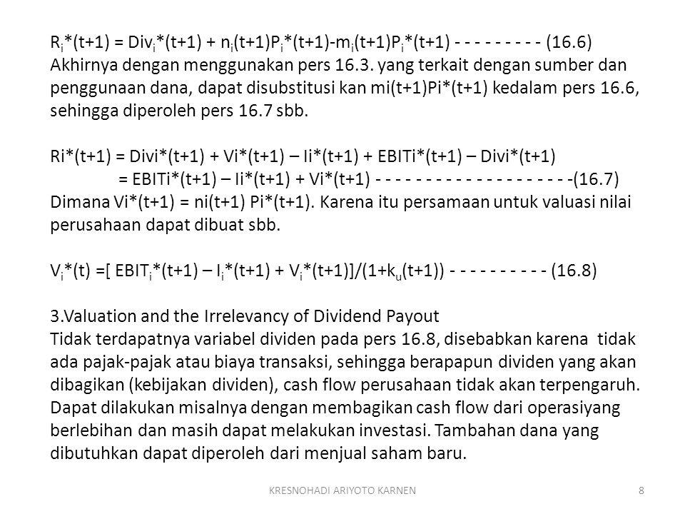KRESNOHADI ARIYOTO KARNEN8 R i *(t+1) = Div i *(t+1) + n i (t+1)P i *(t+1)-m i (t+1)P i *(t+1) - - - - - - - - - (16.6) Akhirnya dengan menggunakan pe