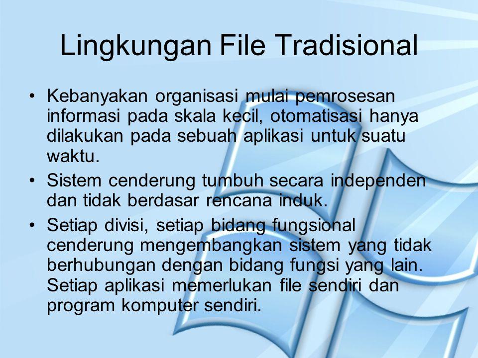 Lingkungan File Tradisional Kebanyakan organisasi mulai pemrosesan informasi pada skala kecil, otomatisasi hanya dilakukan pada sebuah aplikasi untuk