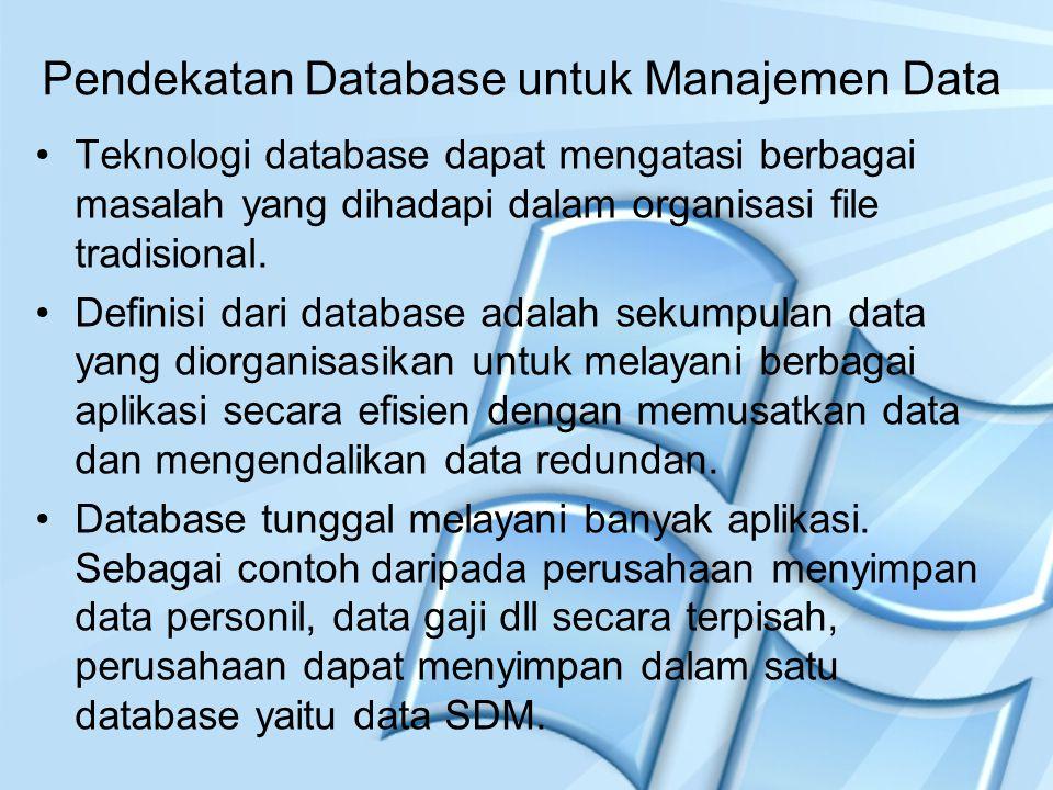 Pendekatan Database untuk Manajemen Data Teknologi database dapat mengatasi berbagai masalah yang dihadapi dalam organisasi file tradisional. Definisi