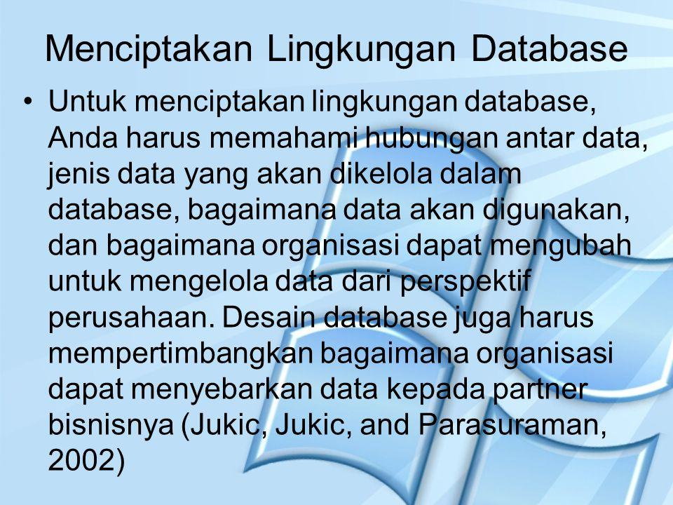 Menciptakan Lingkungan Database Untuk menciptakan lingkungan database, Anda harus memahami hubungan antar data, jenis data yang akan dikelola dalam da