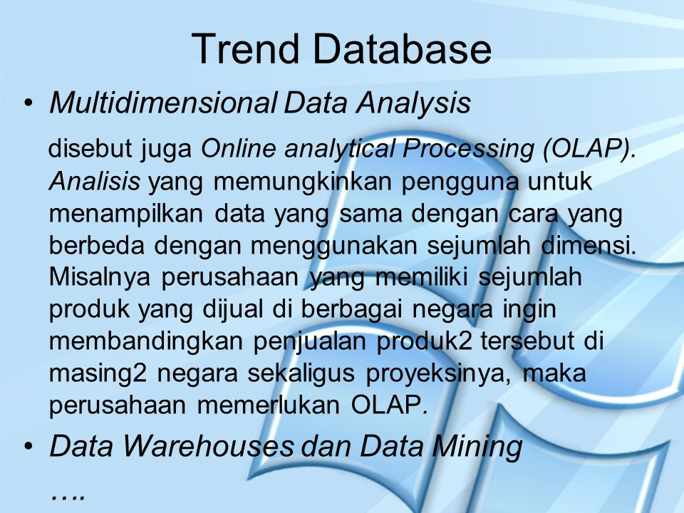 Trend Database Multidimensional Data Analysis disebut juga Online analytical Processing (OLAP).