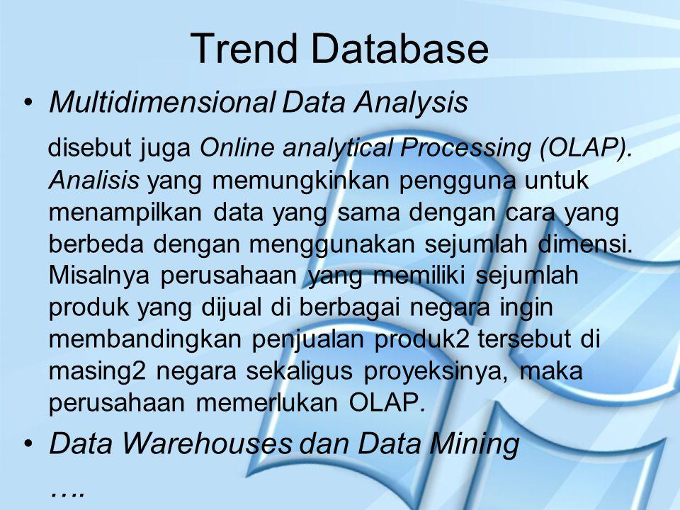 Trend Database Multidimensional Data Analysis disebut juga Online analytical Processing (OLAP). Analisis yang memungkinkan pengguna untuk menampilkan