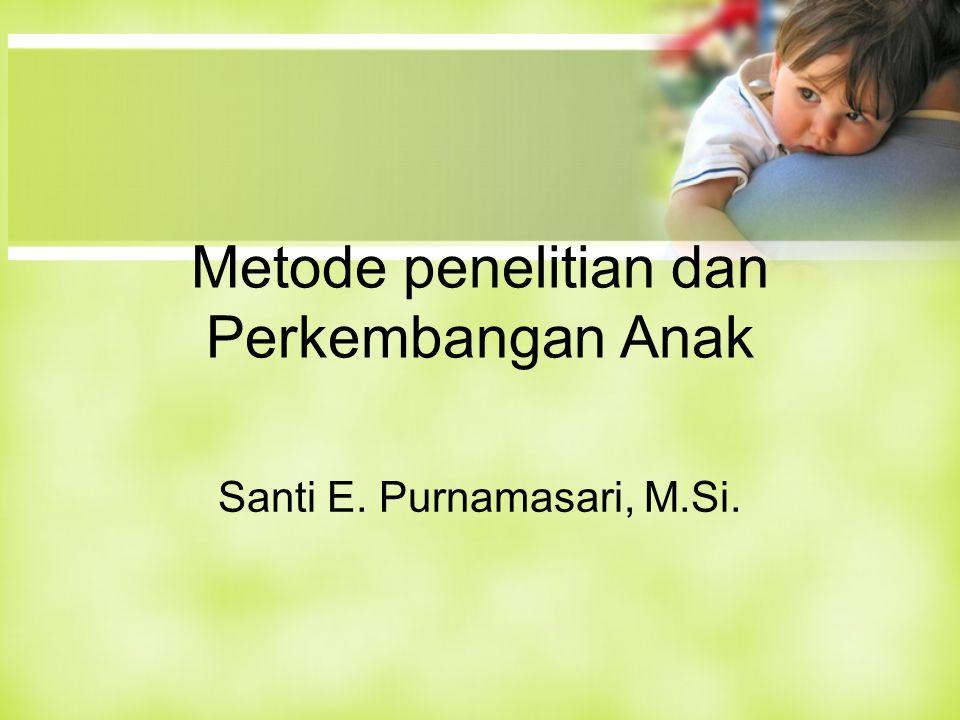 Metode penelitian dan Perkembangan Anak Santi E. Purnamasari, M.Si.