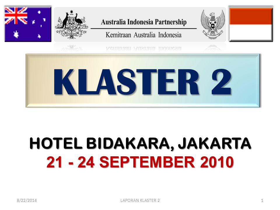 KLASTER 2 8/22/2014LAPORAN KLASTER 21 HOTEL BIDAKARA, JAKARTA 21 - 24 SEPTEMBER 2010