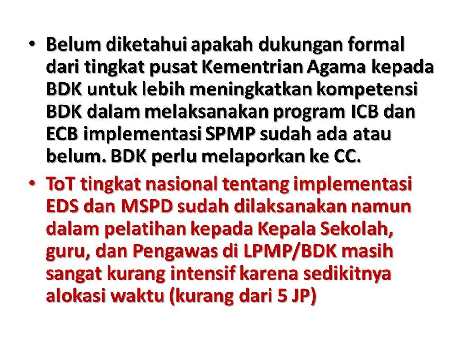 Belum diketahui apakah dukungan formal dari tingkat pusat Kementrian Agama kepada BDK untuk lebih meningkatkan kompetensi BDK dalam melaksanakan program ICB dan ECB implementasi SPMP sudah ada atau belum.