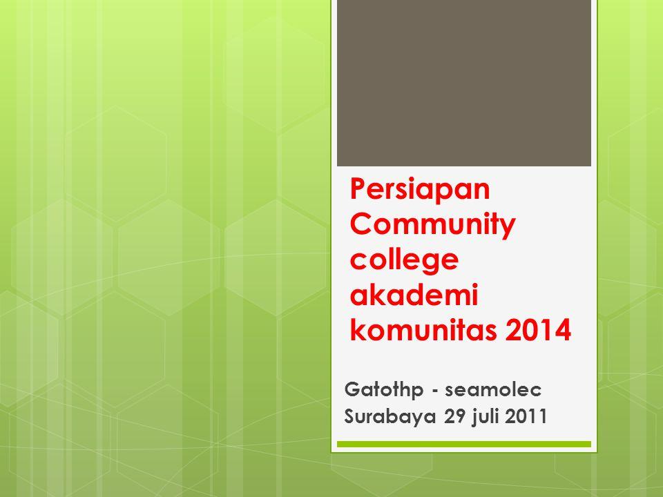 Persiapan Community college akademi komunitas 2014 Gatothp - seamolec Surabaya 29 juli 2011