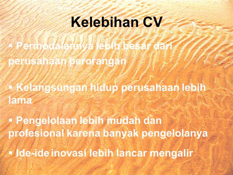 Kelebihan CV  Permodalannya lebih besar dari perusahaan perorangan  Kelangsungan hidup perusahaan lebih lama  Pengelolaan lebih mudah dan profesion