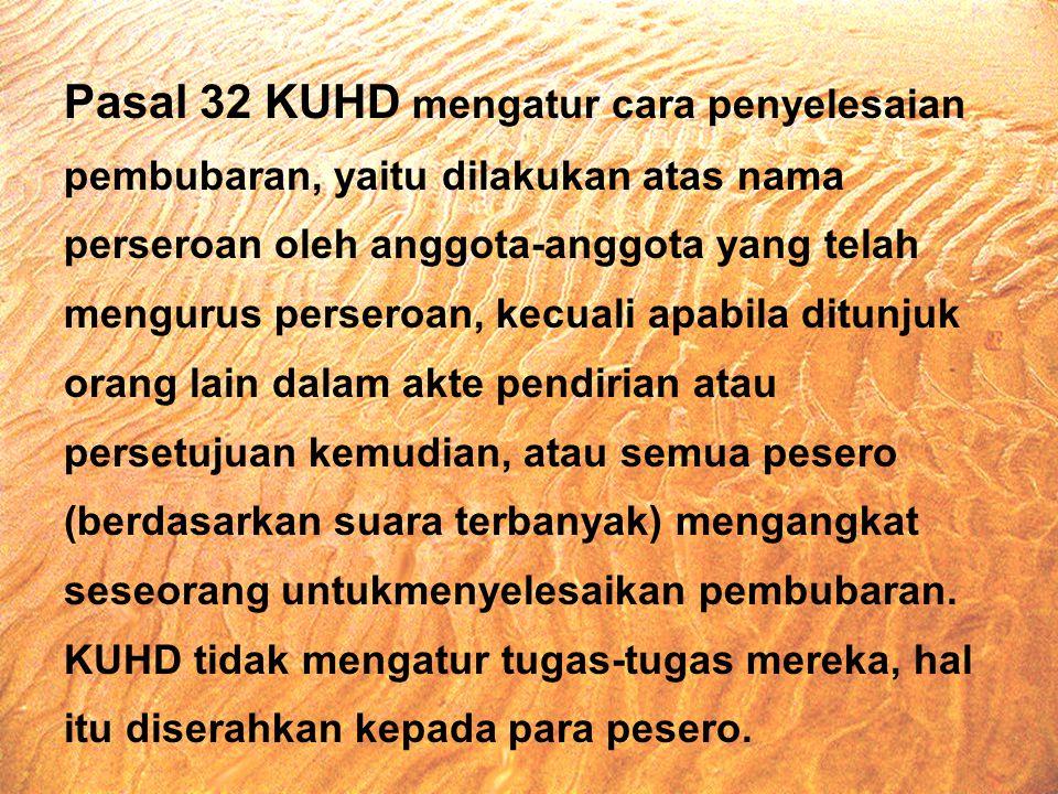 Pasal 32 KUHD mengatur cara penyelesaian pembubaran, yaitu dilakukan atas nama perseroan oleh anggota-anggota yang telah mengurus perseroan, kecuali a