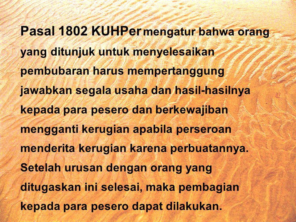 Pasal 1802 KUHPer mengatur bahwa orang yang ditunjuk untuk menyelesaikan pembubaran harus mempertanggung jawabkan segala usaha dan hasil-hasilnya kepa