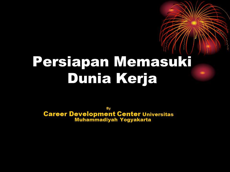 Persiapan Memasuki Dunia Kerja By Career Development Center Universitas Muhammadiyah Yogyakarta