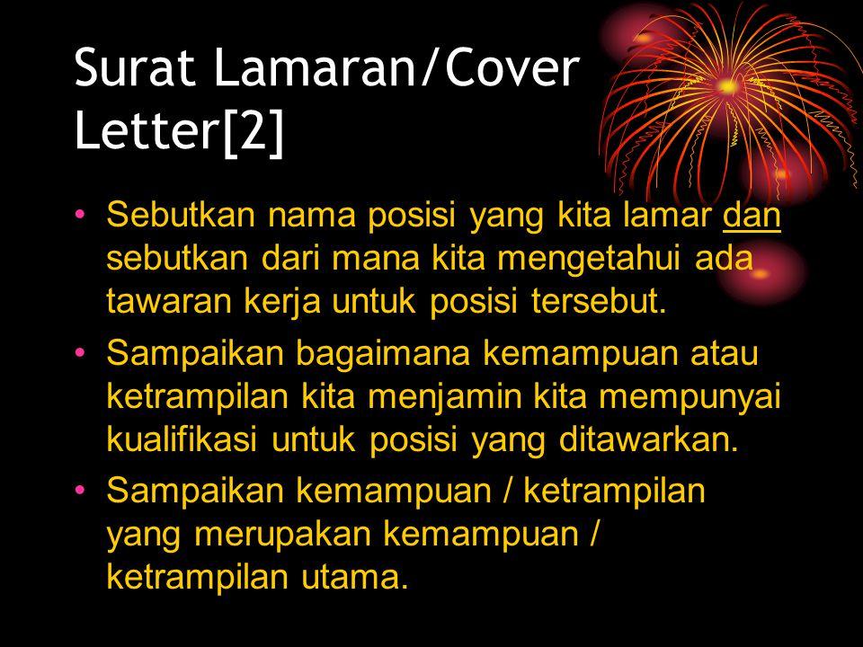 Surat Lamaran/Cover Letter[2] Sebutkan nama posisi yang kita lamar dan sebutkan dari mana kita mengetahui ada tawaran kerja untuk posisi tersebut.