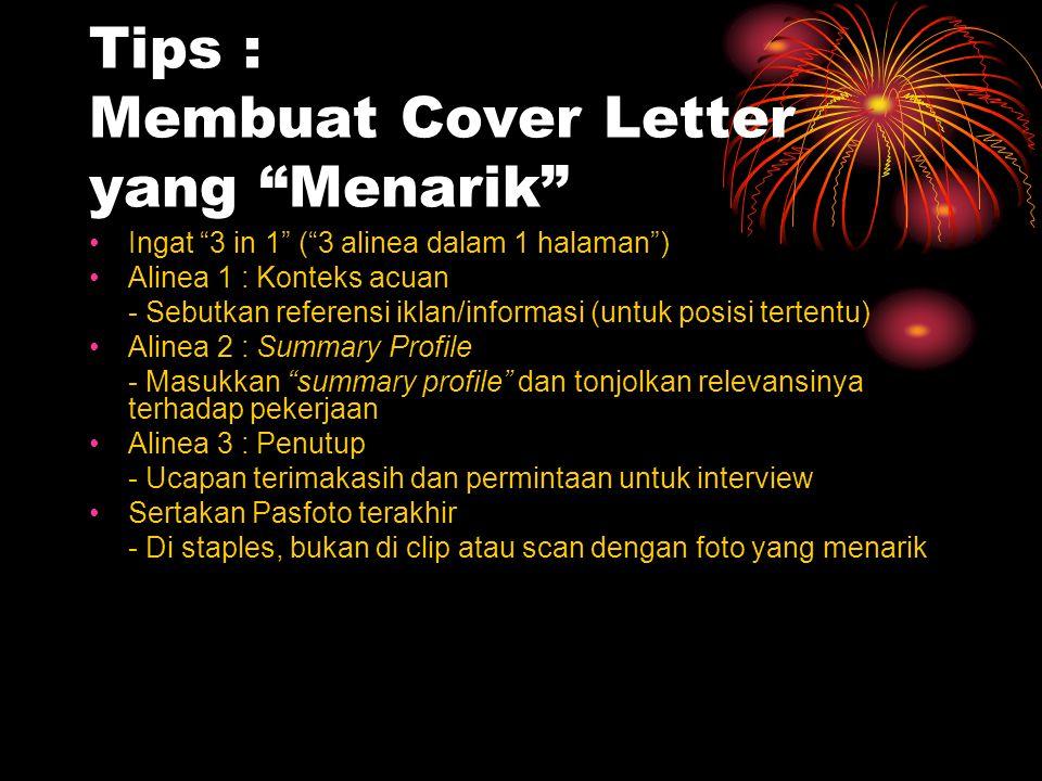 """Tips : Membuat Cover Letter yang """"Menarik"""" Ingat """"3 in 1"""" (""""3 alinea dalam 1 halaman"""") Alinea 1 : Konteks acuan - Sebutkan referensi iklan/informasi ("""