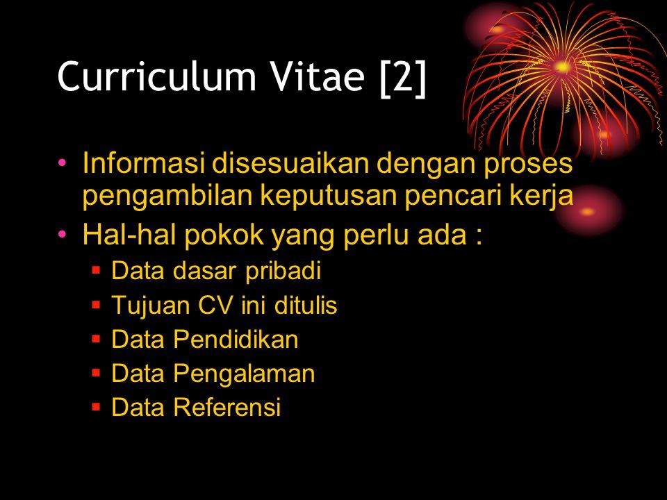 Curriculum Vitae [2] Informasi disesuaikan dengan proses pengambilan keputusan pencari kerja Hal-hal pokok yang perlu ada :  Data dasar pribadi  Tujuan CV ini ditulis  Data Pendidikan  Data Pengalaman  Data Referensi