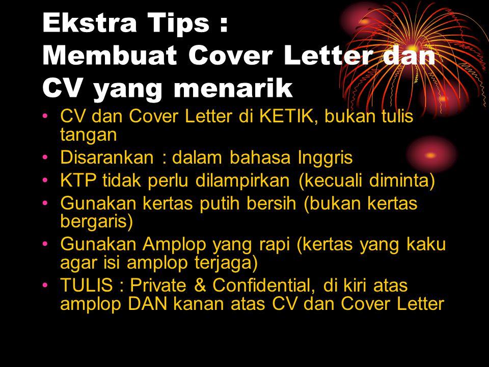 Ekstra Tips : Membuat Cover Letter dan CV yang menarik CV dan Cover Letter di KETIK, bukan tulis tangan Disarankan : dalam bahasa Inggris KTP tidak pe