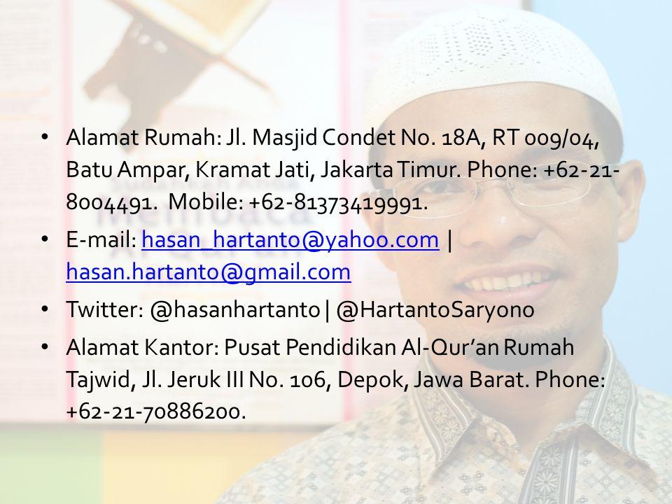 Alamat Rumah: Jl. Masjid Condet No. 18A, RT 009/04, Batu Ampar, Kramat Jati, Jakarta Timur. Phone: +62-21- 8004491. Mobile: +62-81373419991. E-mail: h
