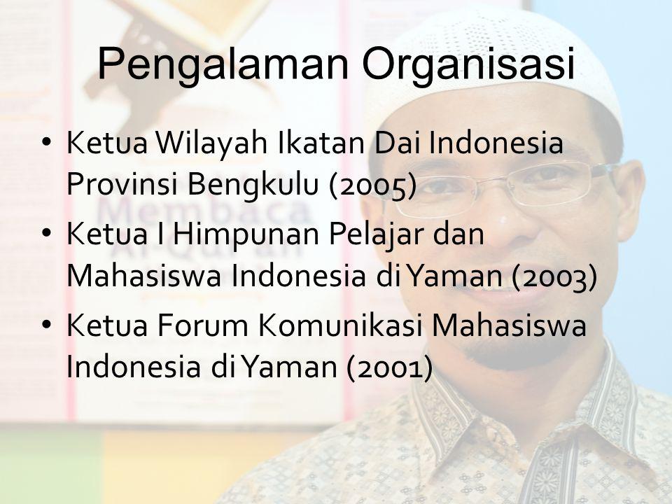 Pengalaman Organisasi Ketua Wilayah Ikatan Dai Indonesia Provinsi Bengkulu (2005) Ketua I Himpunan Pelajar dan Mahasiswa Indonesia di Yaman (2003) Ket