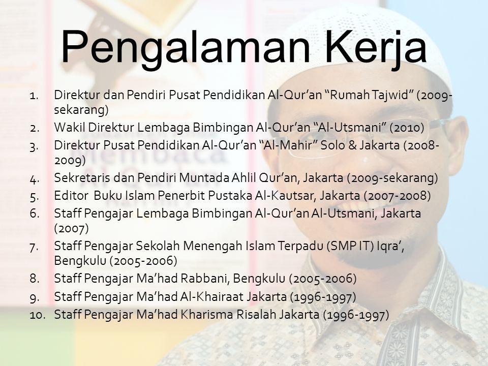 """Pengalaman Kerja 1.Direktur dan Pendiri Pusat Pendidikan Al-Qur'an """"Rumah Tajwid"""" (2009- sekarang) 2.Wakil Direktur Lembaga Bimbingan Al-Qur'an """"Al-Ut"""