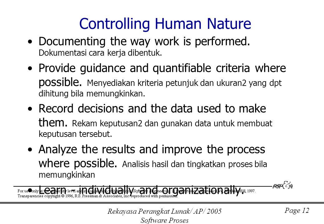 Rekayasa Perangkat Lunak/ AP/ 2005 Software Proses Page 12 Controlling Human Nature Documenting the way work is performed. Dokumentasi cara kerja dibe