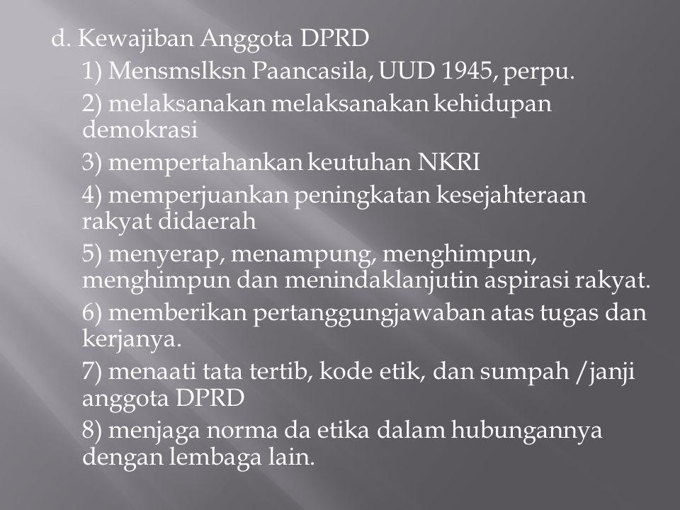 d. Kewajiban Anggota DPRD 1) Mensmslksn Paancasila, UUD 1945, perpu. 2) melaksanakan melaksanakan kehidupan demokrasi 3) mempertahankan keutuhan NKRI