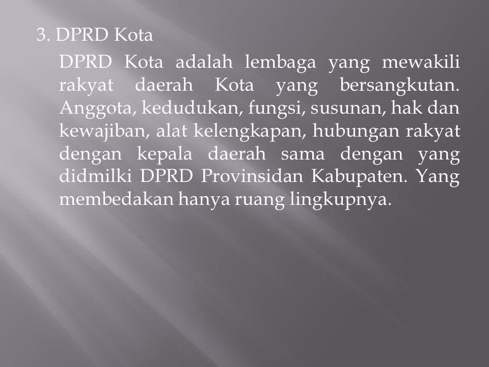 3. DPRD Kota DPRD Kota adalah lembaga yang mewakili rakyat daerah Kota yang bersangkutan. Anggota, kedudukan, fungsi, susunan, hak dan kewajiban, alat