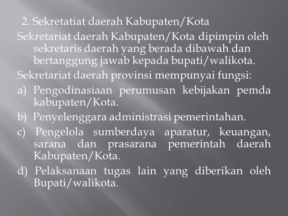2. Sekretatiat daerah Kabupaten/Kota Sekretariat daerah Kabupaten/Kota dipimpin oleh sekretaris daerah yang berada dibawah dan bertanggung jawab kepad