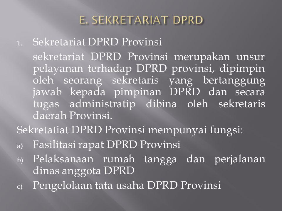 1. Sekretariat DPRD Provinsi sekretariat DPRD Provinsi merupakan unsur pelayanan terhadap DPRD provinsi, dipimpin oleh seorang sekretaris yang bertang