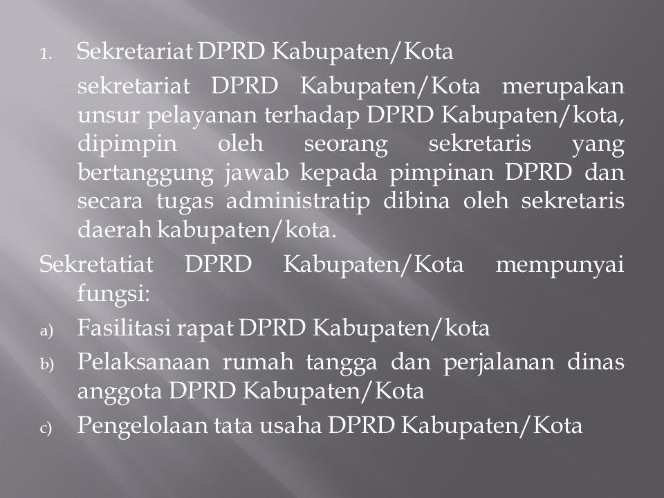 1. Sekretariat DPRD Kabupaten/Kota sekretariat DPRD Kabupaten/Kota merupakan unsur pelayanan terhadap DPRD Kabupaten/kota, dipimpin oleh seorang sekre