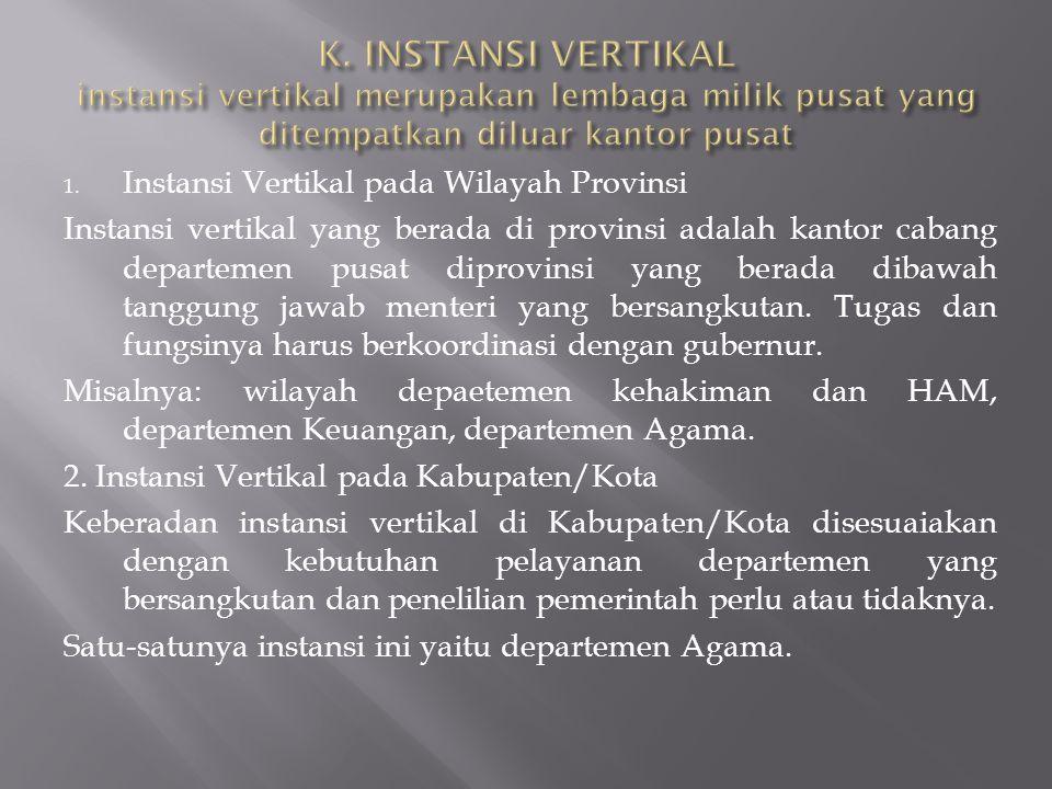 1. Instansi Vertikal pada Wilayah Provinsi Instansi vertikal yang berada di provinsi adalah kantor cabang departemen pusat diprovinsi yang berada diba
