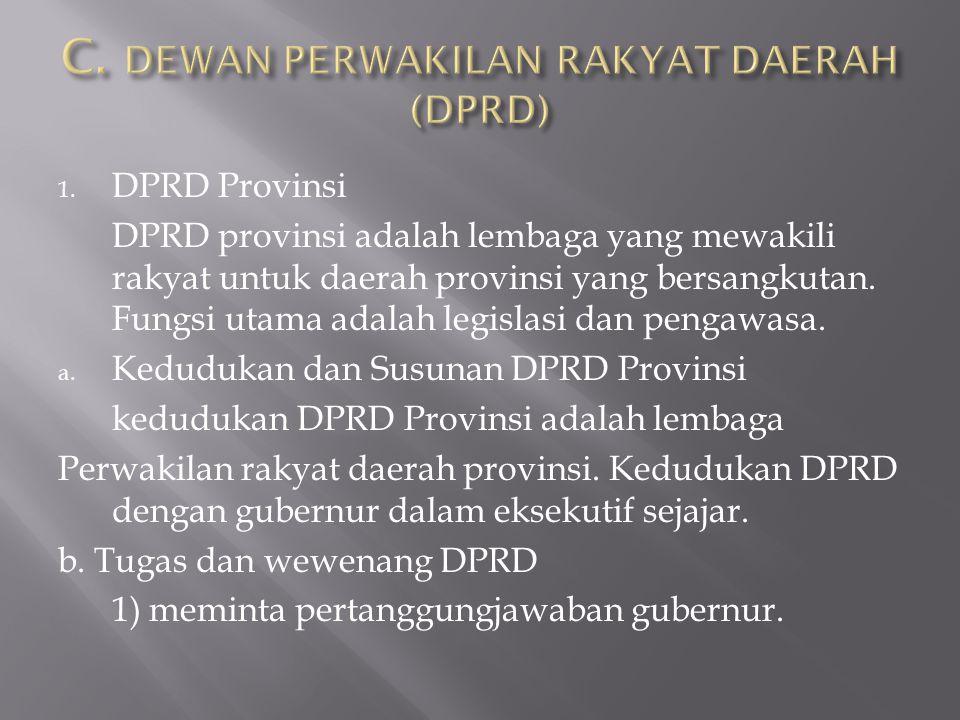1. DPRD Provinsi DPRD provinsi adalah lembaga yang mewakili rakyat untuk daerah provinsi yang bersangkutan. Fungsi utama adalah legislasi dan pengawas
