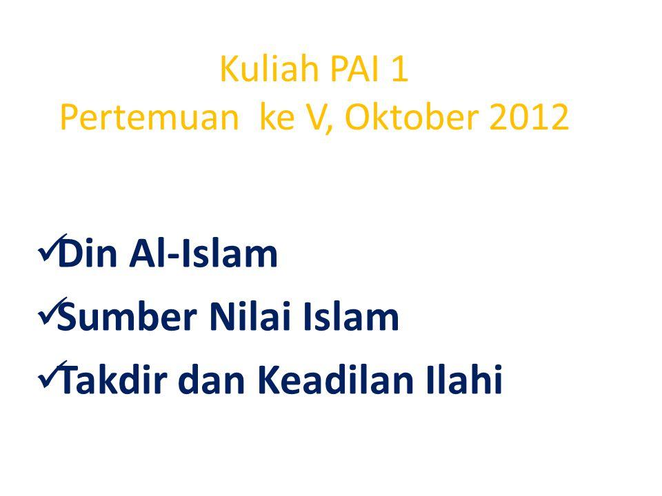 Kuliah PAI 1 Pertemuan ke V, Oktober 2012 Din Al-Islam Sumber Nilai Islam Takdir dan Keadilan Ilahi