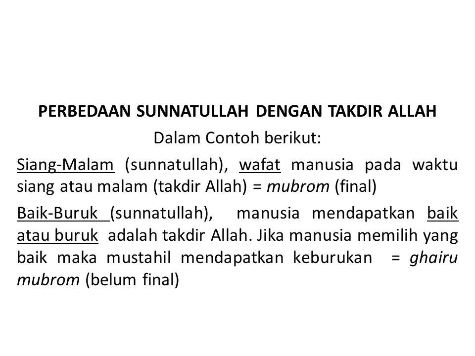 PERBEDAAN SUNNATULLAH DENGAN TAKDIR ALLAH Dalam Contoh berikut: Siang-Malam (sunnatullah), wafat manusia pada waktu siang atau malam (takdir Allah) =
