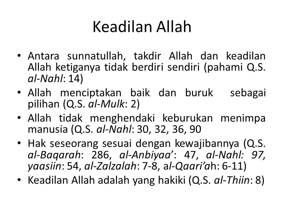 Keadilan Allah Antara sunnatullah, takdir Allah dan keadilan Allah ketiganya tidak berdiri sendiri (pahami Q.S. al-Nahl: 14) Allah menciptakan baik da