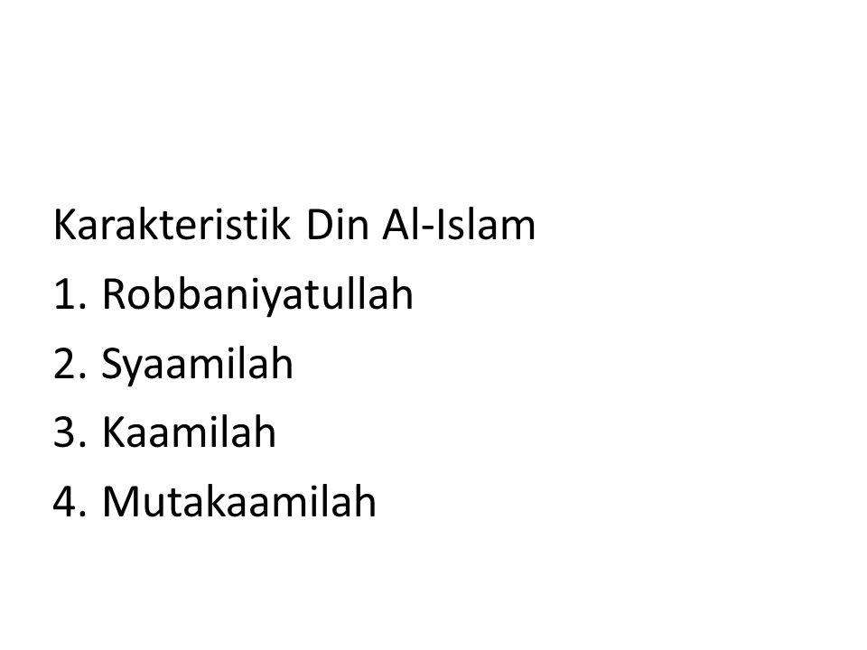 Karakteristik Din Al-Islam 1.Robbaniyatullah 2.Syaamilah 3.Kaamilah 4.Mutakaamilah