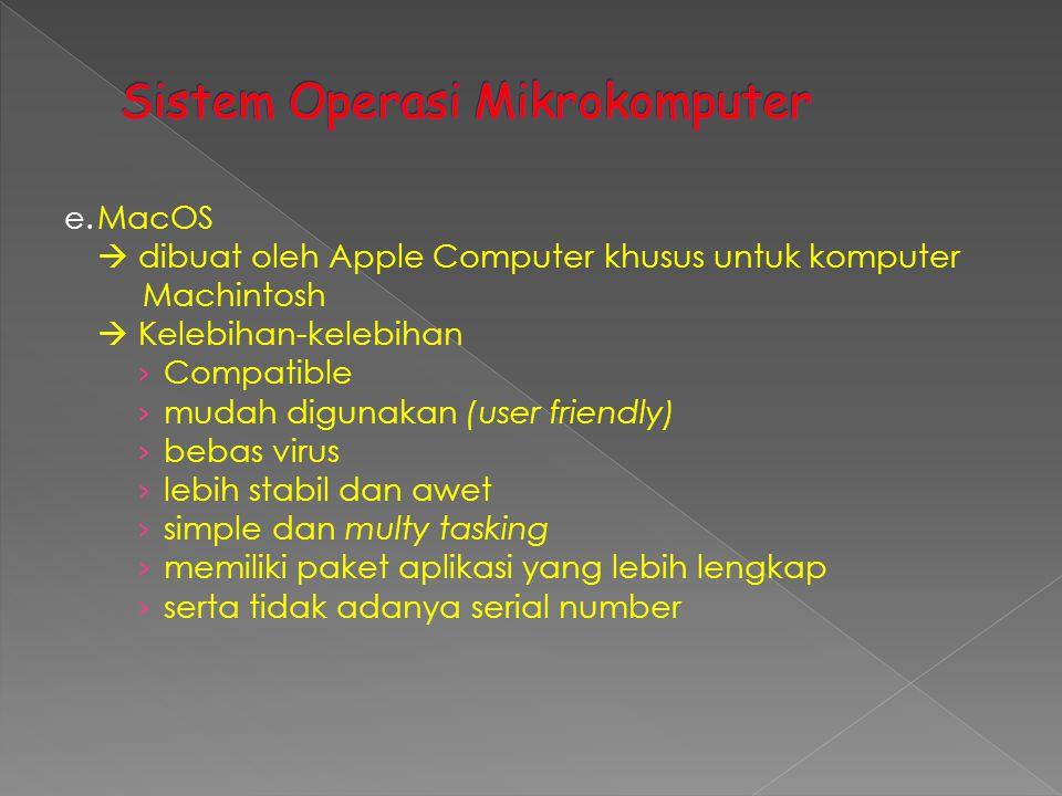 e.MacOS  dibuat oleh Apple Computer khusus untuk komputer Machintosh  Kelebihan-kelebihan › Compatible › mudah digunakan (user friendly) › bebas vir