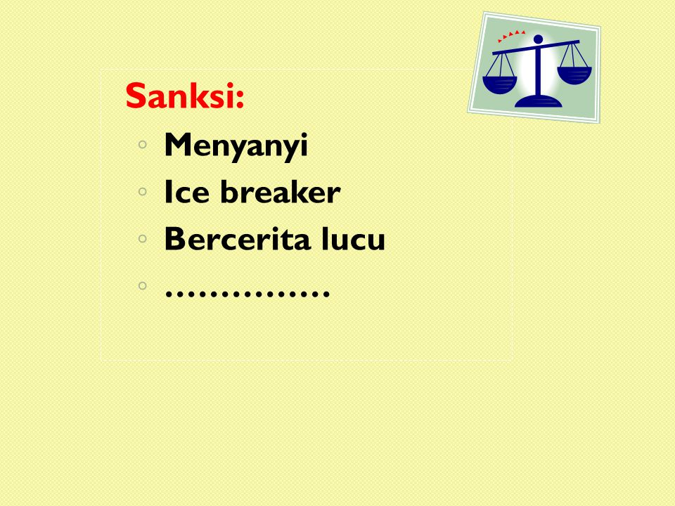 Sanksi: ◦ Menyanyi ◦ Ice breaker ◦ Bercerita lucu ◦ ……………