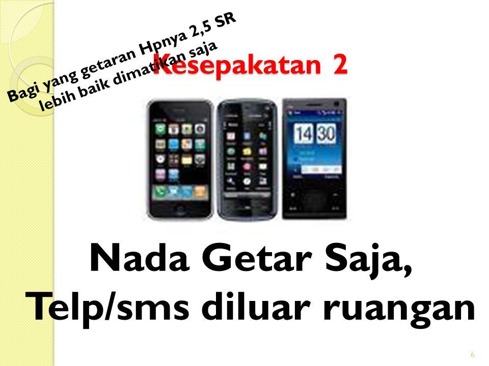 Kesepakatan 2 6 Nada Getar Saja, Telp/sms diluar ruangan Bagi yang getaran Hpnya 2,5 SR lebih baik dimatikan saja