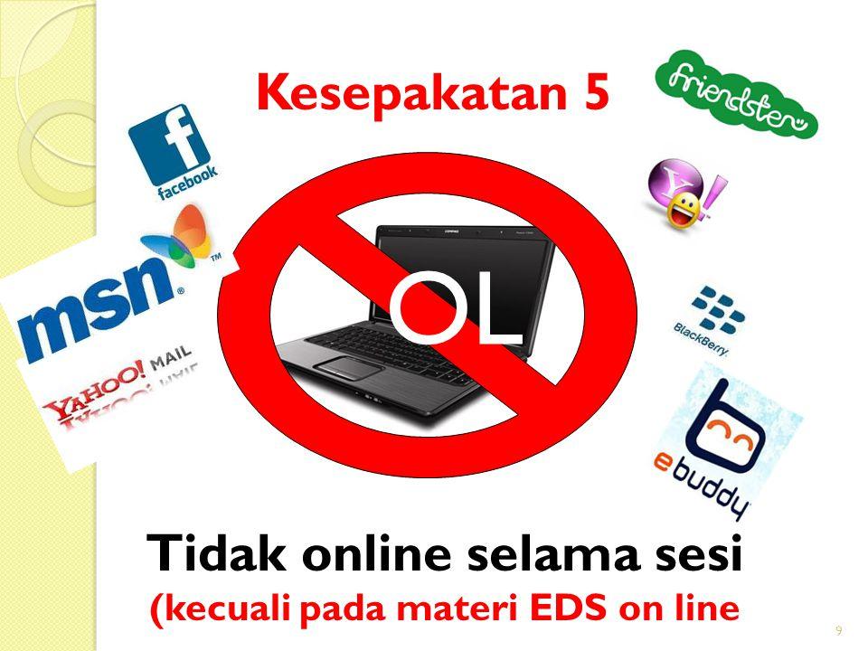 9 Kesepakatan 5 OL Tidak online selama sesi (kecuali pada materi EDS on line