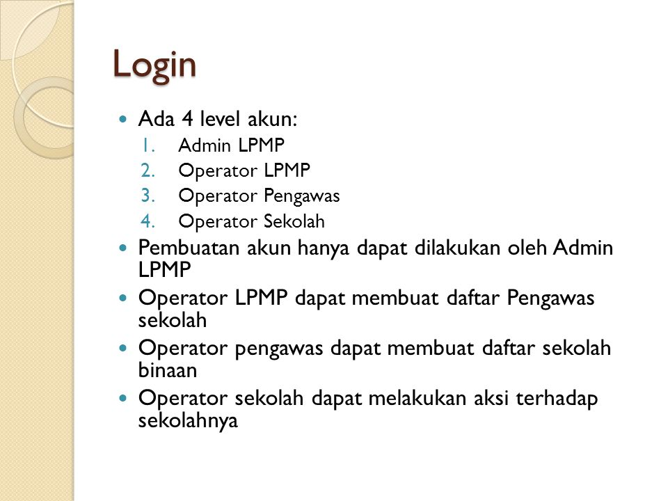 Login Ada 4 level akun: 1.Admin LPMP 2.Operator LPMP 3.Operator Pengawas 4.Operator Sekolah Pembuatan akun hanya dapat dilakukan oleh Admin LPMP Opera