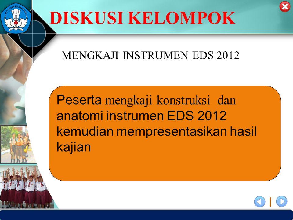 PUSAT PENJAMINAN MUTU PENDIDIKAN - BPSDMPK PPMP – KEMENDIKBUD -2012 DISKUSI KELOMPOK Peserta mengkaji konstruksi dan anatomi instrumen EDS 2012 kemudi